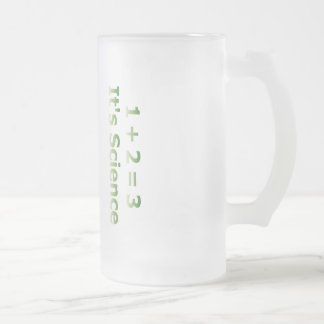 1 + 2 = 3. It's Science. Frosted Glass Beer Mug