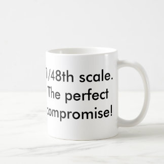 1/48th scale. The perfect compromise! Coffee Mug