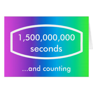 1,500,000,000 seconds card (47 years + 6 months)