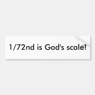 1/72nd is God's scale! Bumper Sticker