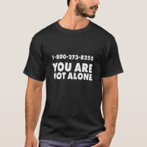 1-800-273-8255 You are not Alone T-Shirt