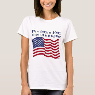 1% + 99% = 100% We Are ALL In It Together! T-Shirt