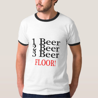 1 Beer 2 Beer 3 Beer FLOOR T-Shirt