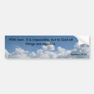 1. clouds today, With men  it is impossible, bu... Bumper Sticker