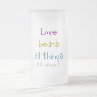 1 Corinthians 13 - Love Bears All Things Frosted Glass Beer Mug