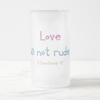 1 Corinthians 13 - Love Is Not Rude Frosted Glass Beer Mug