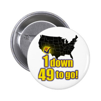 1 down, 49 to go! - Arizona Immigration 2 Inch Round Button