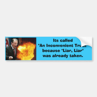 "1, Its called ""An Inconvenient Truth"" because ""... Bumper Sticker"