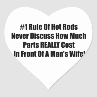 1 rule of Hot Rods Never Discuss How Much Parts Re Heart Sticker