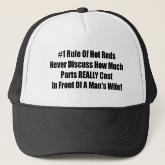 1 rule of Hot Rods Never Discuss How Much Parts Re Trucker Hat