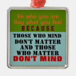 1 SIDED / BE WHO YOU ARE ~ Ornament