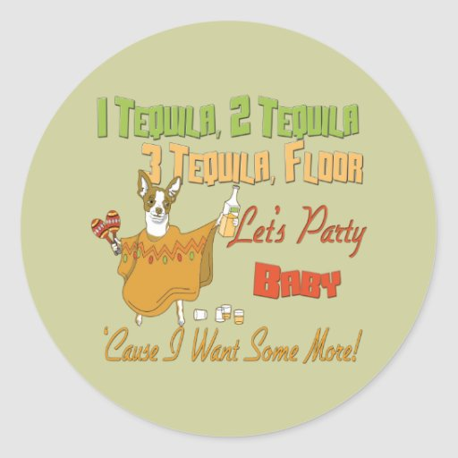 1 tequila 2 tequila 3 tequila floor classic round sticker for 1 tequila 2 tequila 3 tequila floor lyrics