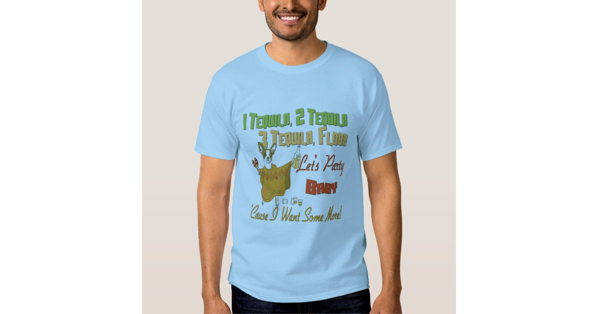 1 Tequila 2 Tequila 3 Tequila Floor T Shirt Zazzle
