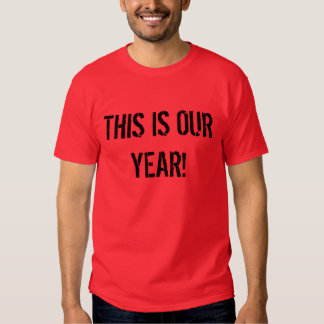 #1 THIS IS OUR YEAR! (T-SHIRT) TEE SHIRT