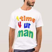 1 Time for Ur Man T-Shirt