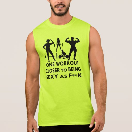 1 Workout Closer To Being Sexy As F**K Sleeveless Tees Tank Tops, Tanktops Shirts