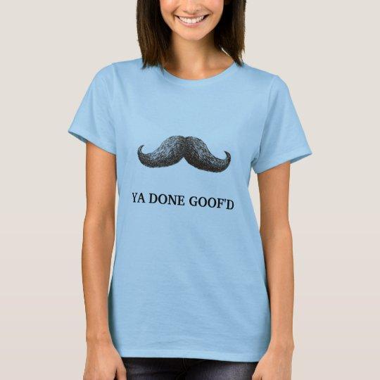 1, YA DONE GOOF'D T-Shirt