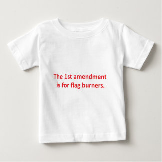 1st Amendment is for flag burners Baby T-Shirt