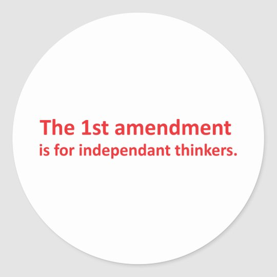 1st Amendment is for independent thinkers Classic Round Sticker