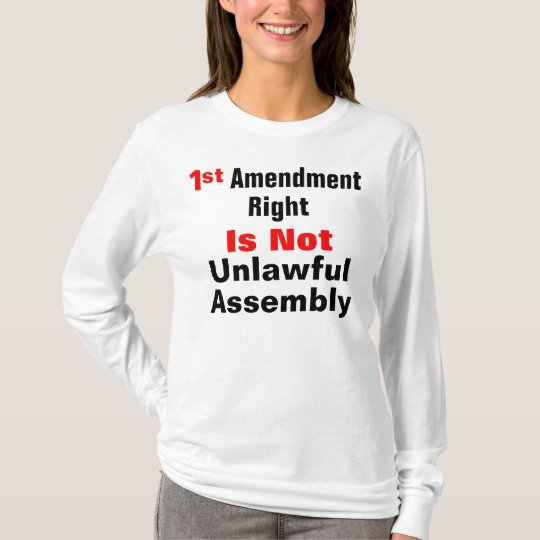 1st Amendment Right Is Not Unlawful Assembly T-Shirt
