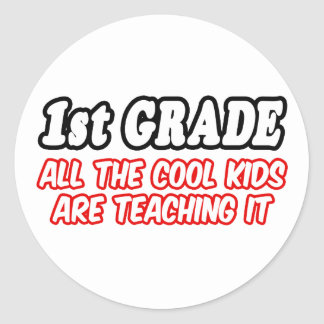 1st Grade...All The Cool Kids Are Teaching It Classic Round Sticker