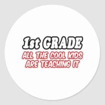 1st Grade...All The Cool Kids Are Teaching It Stickers