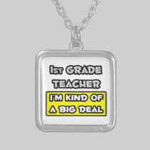 1st Grade Teacher .. I'm Kind of a Big Deal Necklaces