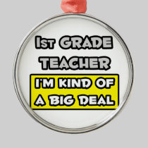 1st Grade Teacher .. I'm Kind of a Big Deal Christmas Tree Ornaments