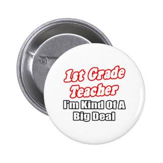 1st Grade Teacher...Kind of a Big Deal Pinback Button