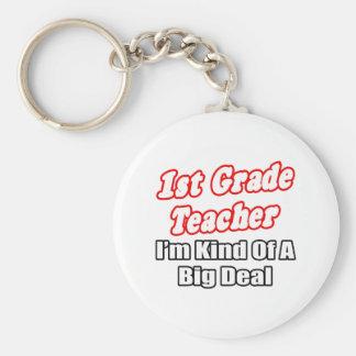 1st Grade Teacher...Kind of a Big Deal Key Chains