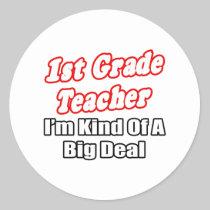 1st Grade Teacher...Kind of a Big Deal Round Sticker