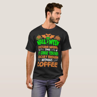 1st Grade Teacher Scary Without Coffee Halloween T-Shirt
