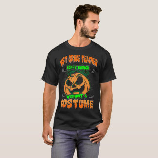 1st Grade Teacher Scary Without Costume Halloween T-Shirt