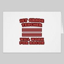 1st Grade Teacher .. Will Work For Bacon Cards