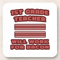 1st Grade Teacher .. Will Work For Bacon Drink Coaster