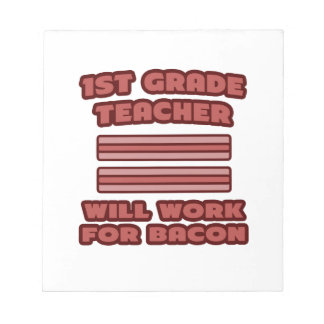 1st Grade Teacher .. Will Work For Bacon Memo Note Pad