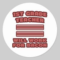 1st Grade Teacher .. Will Work For Bacon Round Sticker
