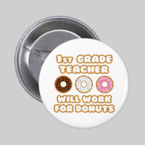 1st Grade Teacher .. Will Work For Donuts Button