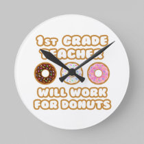 1st Grade Teacher .. Will Work For Donuts Clocks