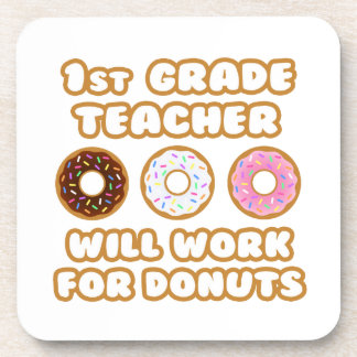 1st Grade Teacher .. Will Work For Donuts Beverage Coaster