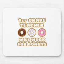 1st Grade Teacher .. Will Work For Donuts Mouse Pad
