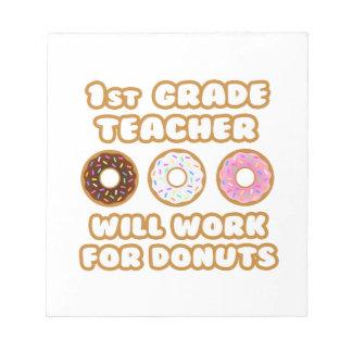 1st Grade Teacher .. Will Work For Donuts Scratch Pad