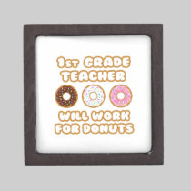 1st Grade Teacher .. Will Work For Donuts Premium Keepsake Boxes