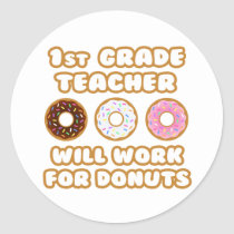 1st Grade Teacher .. Will Work For Donuts Stickers