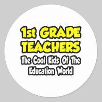 1st Grade Teachers...Cool Kids of Education Stickers