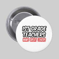 1st Grade Teachers Make Great Lovers Buttons