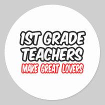 1st Grade Teachers Make Great Lovers Round Stickers