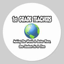 1st Grade Teachers...Making World a Better Place Round Sticker