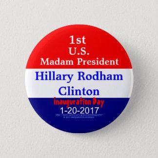 1st Madam President Hillary Rodham Clinton 1-20-17 Button