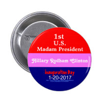 1st Madam President Hillary Rodham Clinton 1-20-17 2 Inch Round Button